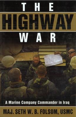 The Highway War: A Marine Company Commander in Iraq - Folsom, Seth W B, Maj.