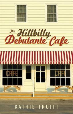 The Hillbilly Debutante Cafe - Truitt, Kathie