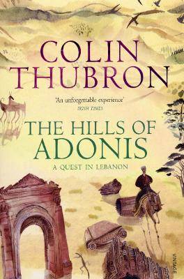 The Hills of Adonis: A Quest in Lebanon - Thubron, Colin