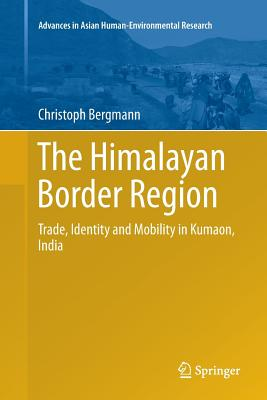 The Himalayan Border Region: Trade, Identity and Mobility in Kumaon, India - Bergmann, Christoph
