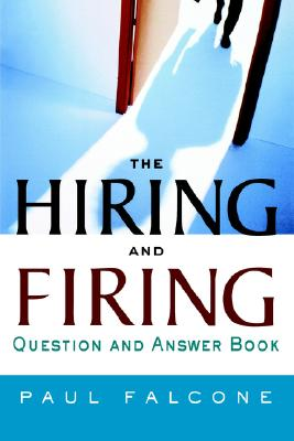 The Hiring and Firing Question and Answer Book - Falcone, Paul