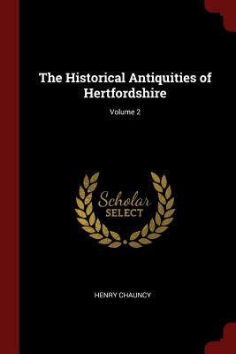 The Historical Antiquities of Hertfordshire; Volume 2 - Chauncy, Henry, Sir