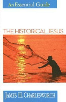 The Historical Jesus: An Essential Guide - Charlesworth, James H