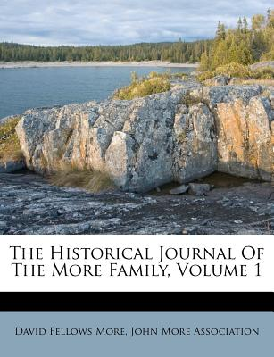 The Historical Journal of the More Family, Volume 1 - More, David Fellows, and John More Association (Creator)