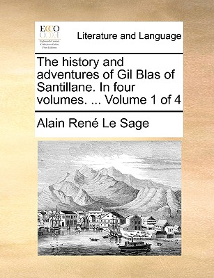 The History and Adventures of Gil Blas of Santillane. in Four Volumes. ... Volume 1 of 4 - Le Sage, Alain Rene
