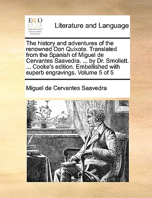 The History and Adventures of the Renowned Don Quixote. Translated from the Spanish of Miguel de Cervantes Saavedra. ... by Dr. Smollett. ... Cooke's Edition. Embellished with Superb Engravings. Volume 5 of 5 - Cervantes Saavedra, Miguel De