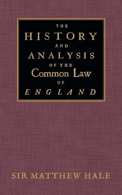 The History and Analysis of the Common Law of England - Hale, Matthew, and Hale, Matthew, Sir