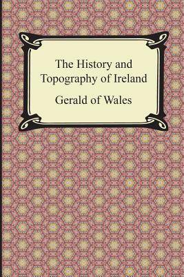 The History and Topography of Ireland - Gerald of Wales, and Cambrensis, Giraldus, and Forester, Thomas (Translated by)