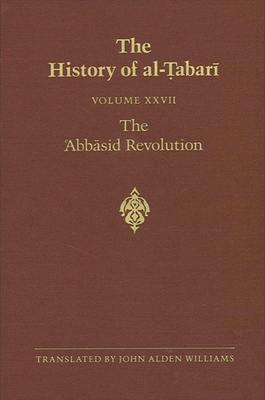 The History of Al-Tabari Vol. 27: The 'abbasid Revolution A.D. 743-750/A.H. 126-132 - Williams, John Alden (Translated by)