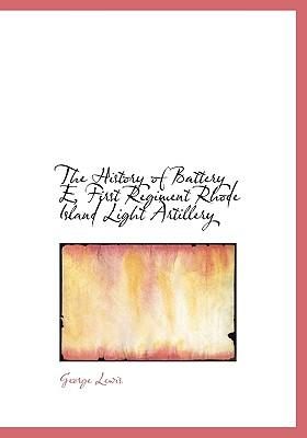 The History of Battery E, First Regiment Rhode Island Light Artillery - Lewis, George