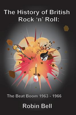 The History of British Rock 'n' Roll: The Beat Boom 1963 - 1966 - Bell, Robin