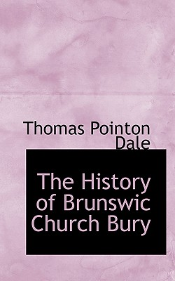 The History of Brunswic Church Bury - Dale, Thomas Pointon