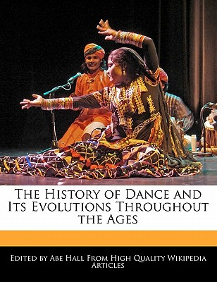 The History of Dance and Its Evolutions Throughout the Ages - Hall, Abe