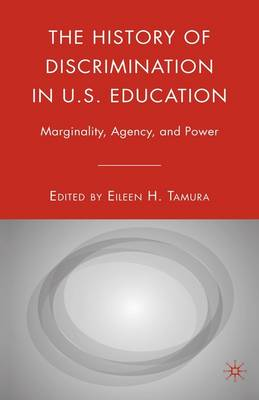 The History of Discrimination in U.S. Education: Marginality, Agency, and Power - Tamura, Eileen H (Editor)