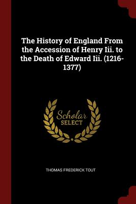 The History of England from the Accession of Henry III. to the Death of Edward III. (1216-1377) - Tout, Thomas Frederick
