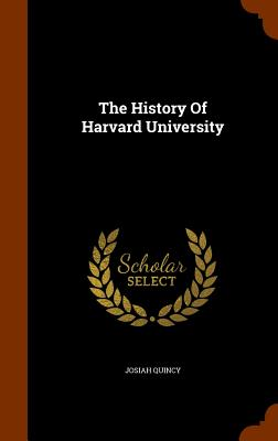 The History of Harvard University - Quincy, Josiah