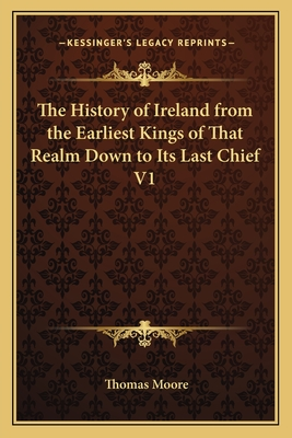 The History of Ireland from the Earliest Kings of That Realm Down to Its Last Chief V2 - Moore, Thomas