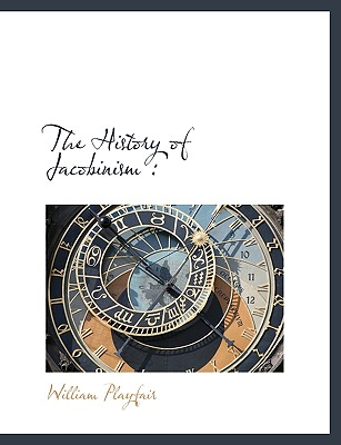 The History of Jacobinism - Playfair, William