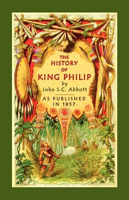The History of King Philip - Abbott, John S C