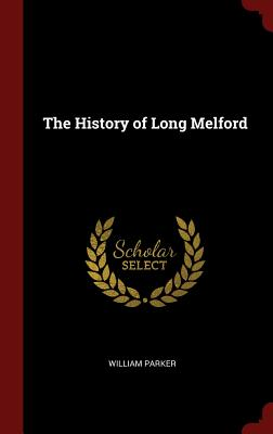 The History of Long Melford - Parker, William, Dr.