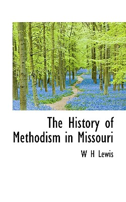 The History of Methodism in Missouri - Lewis, W H