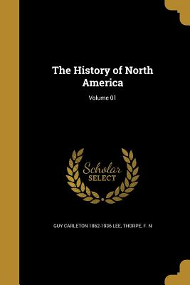 The History of North America; Volume 01 - Lee, Guy Carleton 1862-1936, and Thorpe, F N (Creator)