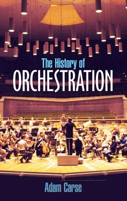 The History of Orchestration - Carse, Adam