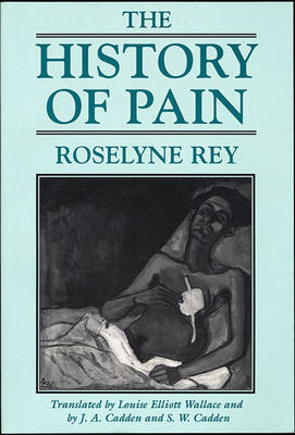 The History of Pain - Rey, Roselyne, and Wallace, Louise Elliott (Translated by), and Cadden, J A (Translated by)