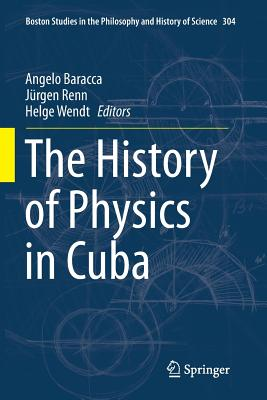 The History of Physics in Cuba - Baracca, Angelo (Editor)