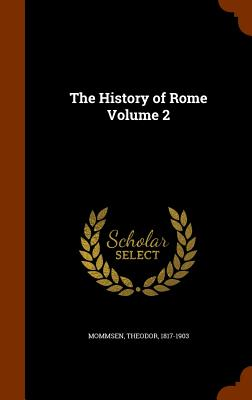 The History of Rome Volume 2 - Mommsen, Theodore