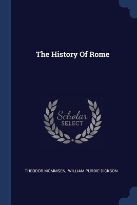 The History of Rome - Mommsen, Theodor, and William Purdie Dickson (Creator)