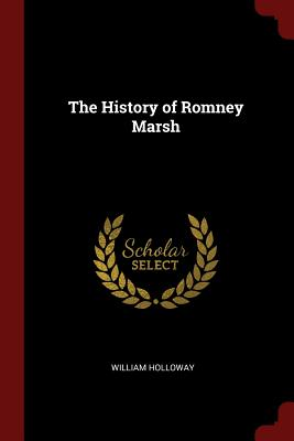 The History of Romney Marsh - Holloway, William