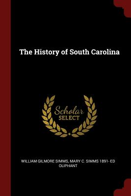 The History of South Carolina - Simms, William Gilmore, and Oliphant, Mary C Simms 1891- Ed