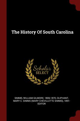 The History of South Carolina - Simms, William Gilmore 1806-1870 (Creator)