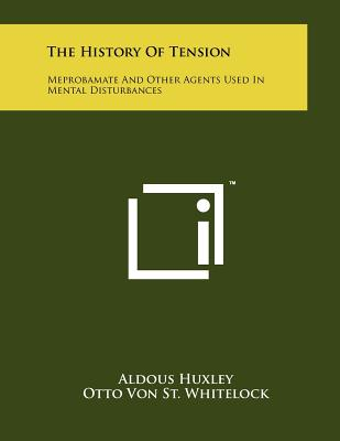 The History Of Tension: Meprobamate And Other Agents Used In Mental Disturbances - Huxley, Aldous, and St Whitelock, Otto Von (Editor), and Berger, Frank M (Editor)