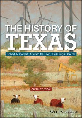 The History of Texas - Calvert, Robert A., and De Leon, Arnoldo, and Cantrell, Gregg