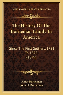 The History of the Borneman Family in America: Since the First Settlers, 1721 to 1878 (1879) - Borneman, Amos, and Borneman, John H
