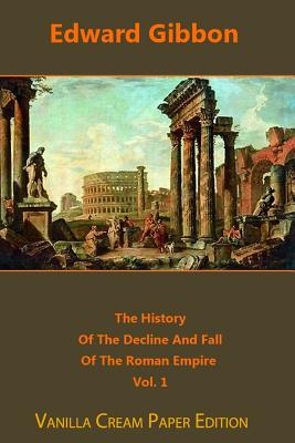The History of the Decline and Fall of the Roman Empire Volume 1 - Gibbon, Edward