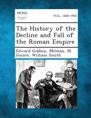 The History of the Decline and Fall of the Roman Empire - Gibbon, Edward, and Milman, and Guizot, M