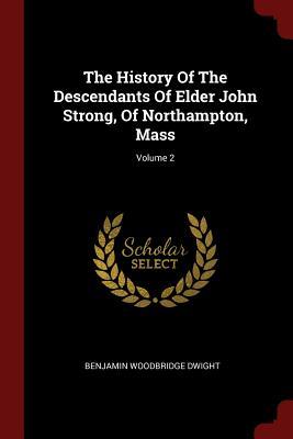 The History of the Descendants of Elder John Strong, of Northampton, Mass; Volume 2 - Dwight, Benjamin Woodbridge