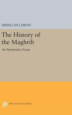 The History of the Maghrib: An Interpretive Essay - Laroui, Abdallah, and Manheim, Ralph (Translated by)