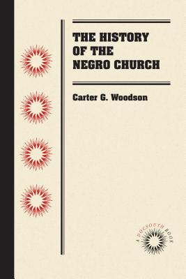 The History of the Negro Church - Woodson, Carter G