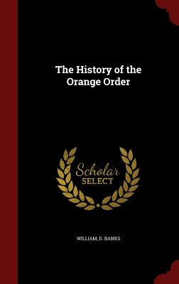 The History of the Orange Order - Banks, William D