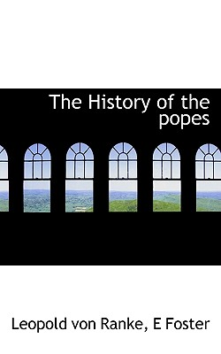 The History of the Popes - Ranke, Leopold Von, and Foster, E