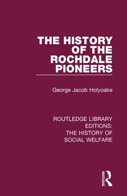 The History of the Rochdale Pioneers - Holyoake, George Jacob