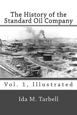 The History of the Standard Oil Company (Vol. 1, Illustrated) - Tarbell, Ida M