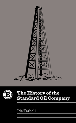 The History of the Standard Oil Company - Tarbell, Ida, and Catte, Elizabeth (Introduction by)