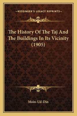 The History of the Taj and the Buildings in Its Vicinity (1905) - Moin-Ud-Din