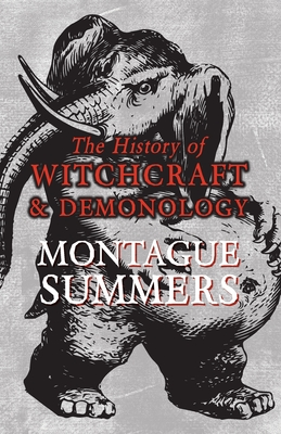 The History of Witchcraft and Demonology - Summers, Montague