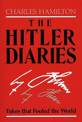 The Hitler Diaries: Fakes That Fooled the World - Hamilton, Charles, Professor